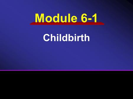 Module 6-1 Childbirth. Reproductive Anatomy and Physiology Delivery Initial care of the newborn Post delivery care of mother.