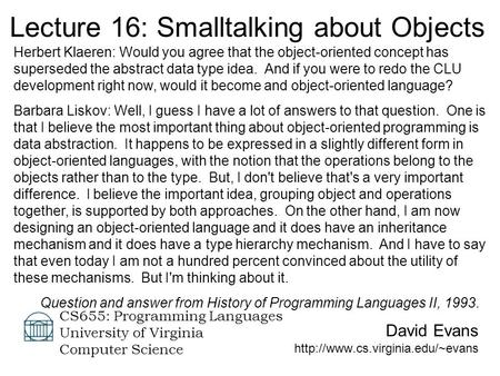 David Evans  CS655: Programming Languages University of Virginia Computer Science Lecture 16: Smalltalking about Objects.