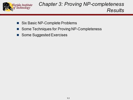 1.1 Chapter 3: Proving NP-completeness Results Six Basic NP-Complete Problems Some Techniques for Proving NP-Completeness Some Suggested Exercises.