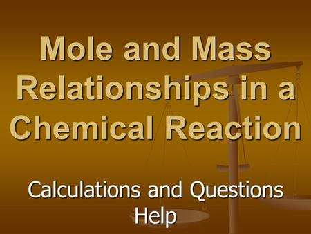 Mole and Mass Relationships in a Chemical Reaction Calculations and Questions Help.