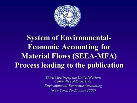 System of Environmental- Economic Accounting for Material Flows (SEEA-MFA) Process leading to the publication Third Meeting of the United Nations Committee.