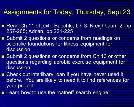 Assignments for Today, Thursday, Sept 23 n Read Ch 11 of text; Baechle; Ch 3; Kreighbaum 2; pp 257-265; Adrian, pp 221-225 n Submit 2 questions or concerns.