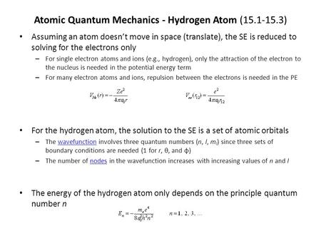 Atomic Quantum Mechanics - Hydrogen Atom (15.1-15.3) Assuming an atom doesn't move in space (translate), the SE is reduced to solving for the electrons.