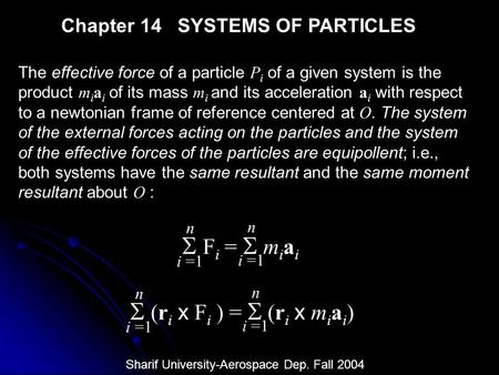 Chapter 14 SYSTEMS OF PARTICLES The effective force of a particle P i of a given system is the product m i a i of its mass m i and its acceleration a i.