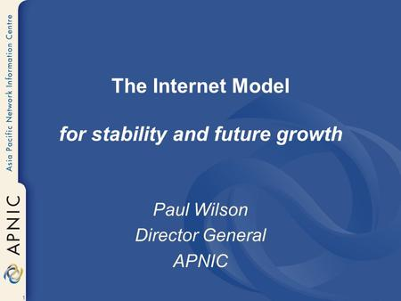 1 The Internet Model for stability and future growth Paul Wilson Director General APNIC.
