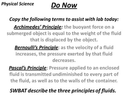 Do Now Copy the following terms to assist with lab today: Archimedes' Principle: the buoyant force on a submerged object is equal to the weight of the.
