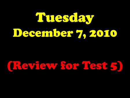 Tuesday December 7, 2010 (Review for Test 5). The Launch Pad Tuesday, 12/7/10 No Launch Pad Today.