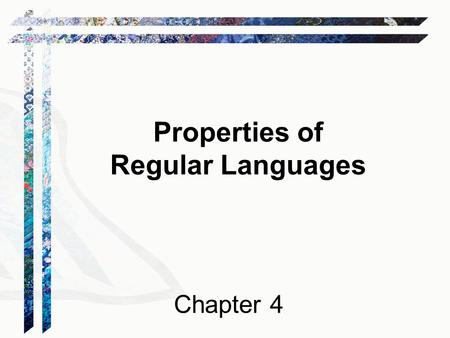 Properties of Regular Languages Chapter 4. Regular Languages A language is regular iff it is accepted by some DFA. Example: L = {w  { a, b }* : every.