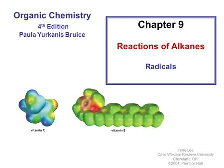 Chapter 9 Reactions of Alkanes Radicals Irene Lee Case Western Reserve University Cleveland, OH ©2004, Prentice Hall Organic Chemistry 4 th Edition Paula.
