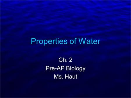 Properties of Water Ch. 2 Pre-AP Biology Ms. Haut.