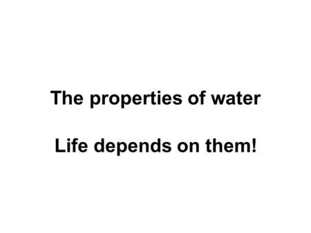 The properties of water Life depends on them!. Water is polar Covalent bond.