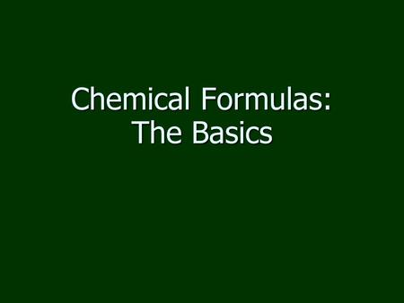 Chemical Formulas: The Basics. Subscripts in Chemical Formulas numbers inside formulas numbers inside formulas lowered below line of type lowered below.