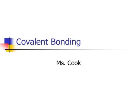 Covalent Bonding Ms. Cook. Covalent Bonds The electrons are shared between the atoms for each to reach an octet. A molecule is a neutral group of atoms.
