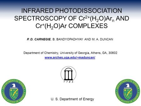 INFRARED PHOTODISSOCIATION SPECTROSCOPY OF Cr 2+ (H 2 O)Ar n AND Cr + (H 2 O)Ar COMPLEXES P. D. CARNEGIE, B. BANDYOPADHYAY AND M. A. DUNCAN Department.