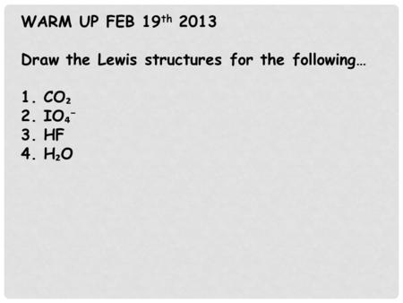 WARM UP FEB 19th 2013 Draw the Lewis structures for the following… CO₂
