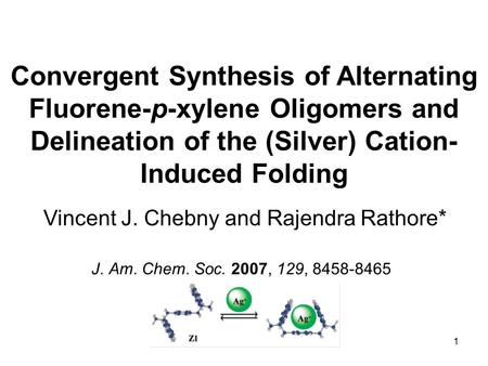 1 Convergent Synthesis of Alternating Fluorene-p-xylene Oligomers and Delineation of the (Silver) Cation- Induced Folding Vincent J. Chebny and Rajendra.
