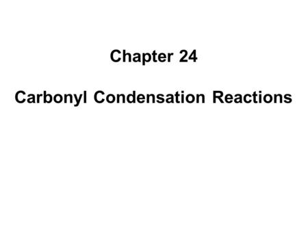Chapter 24 Carbonyl Condensation Reactions. 2 24.1. The Aldol Reaction In the aldol reaction, two molecules of an aldehyde or ketone react with each other.