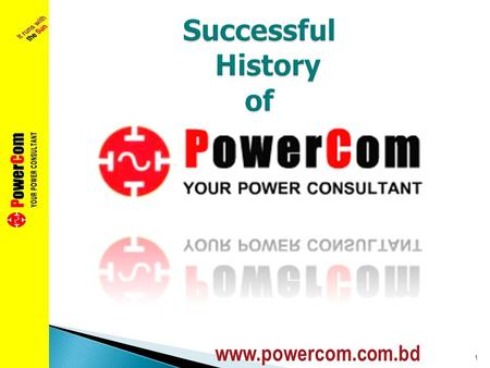 1 www.powercom.com.bd.  Its inception 2004  Started Business with single Employee  Now it is 60. All are Technical except few  Main products PV and.