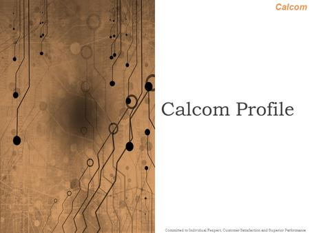 Calcom Committed to Individual Respect, Customer Satisfaction and Superior Performance Calcom Profile.