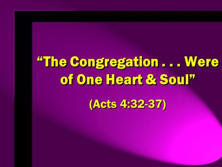 """The Congregation... Were of One Heart & Soul"" (Acts 4:32-37)"