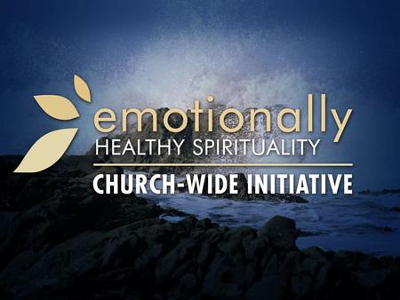 Begin the Journey… Through Emotionally Healthy Spirituality Summary and Applications.