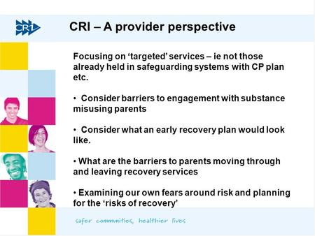 CRI – A provider perspective Focusing on 'targeted' services – ie not those already held in safeguarding systems with CP plan etc. Consider barriers to.