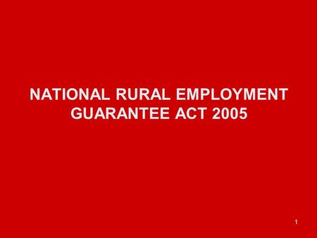 1 NATIONAL RURAL EMPLOYMENT GUARANTEE ACT 2005. 2 EMPLOYMENT GUARANTEE AND THE RIGHT TO WORK.