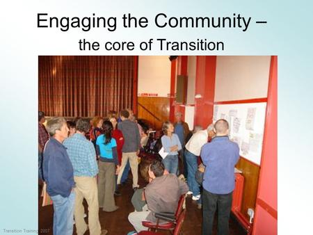 Engaging the Community – the core of Transition Transition Training 2007.