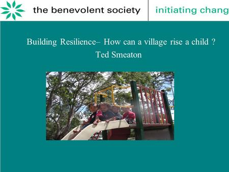 Building Resilience– How can a village rise a child ? Ted Smeaton.