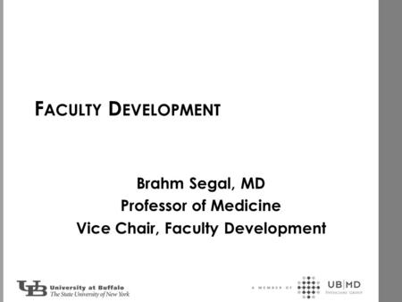 F ACULTY D EVELOPMENT Brahm Segal, MD Professor of Medicine Vice Chair, Faculty Development.