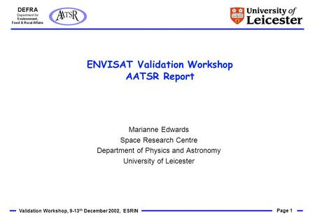 Page 1 Validation Workshop, 9-13 th December 2002, ESRIN ENVISAT Validation Workshop AATSR Report Marianne Edwards Space Research Centre Department of.
