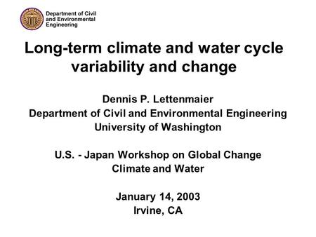 Long-term climate and water cycle variability and change Dennis P. Lettenmaier Department of Civil and Environmental Engineering University of Washington.