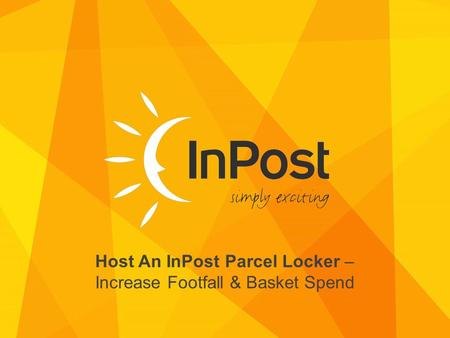 COMPANY NAME Host An InPost Parcel Locker – Increase Footfall & Basket Spend.