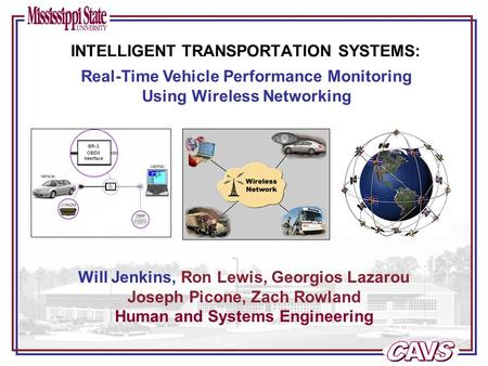 Will Jenkins, Ron Lewis, Georgios Lazarou Joseph Picone, Zach Rowland Human and Systems Engineering Real-Time Vehicle Performance Monitoring Using Wireless.