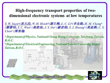 140.120.11.120 1 High-frequency transport properties of two- dimensional electronic systems at low temperatures Y. W. Suen a ( 孫允武 ), W. H. Hsieh b ( 謝文興.