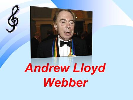 Andrew Lloyd Webber. Andrew Lloyd Webber is the most successful composer of our time. He is best known for stage of his musicals  Jesus Christ Superstar.