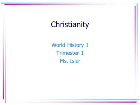 Christianity World History 1 Trimester 1 Ms. Isler.