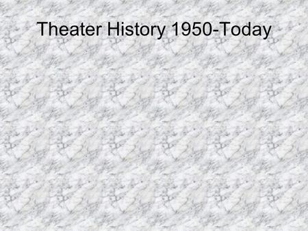 Theater History 1950-Today. Characteristics 1.Starting in the 1890s realism in drama began to rise. 2.In the 1920's realism had become widespread in England,