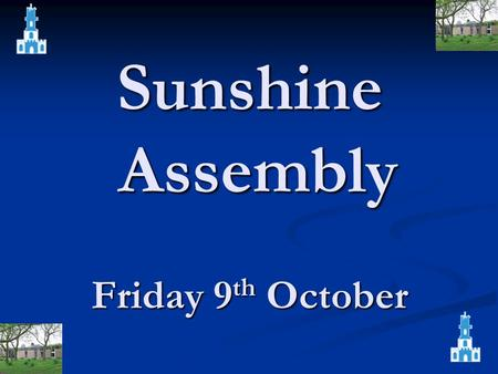 Sunshine Assembly Friday 9 th October. Mrs. Knowles For exemplary behaviour choices and some wonderful World War One poetry.…
