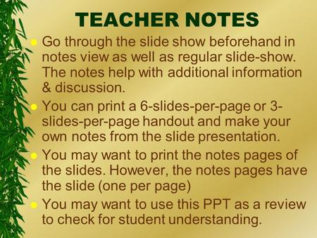 TEACHER NOTES l Go through the slide show beforehand in notes view as well as regular slide-show. The notes help with additional information & discussion.