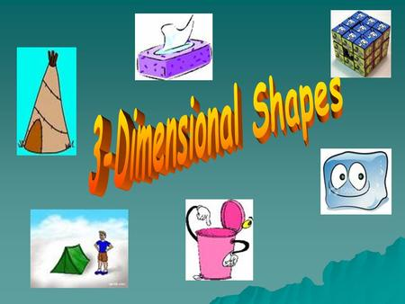 What is a 3 D shape?  A 3 D shape has a length, width and height. A shape that has thickness.