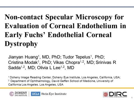 1 Non-contact Specular Microscopy for Evaluation of Corneal Endothelium in Early Fuchs' Endothelial Corneal Dystrophy Jianyan Huang 1, MD, PhD; Tudor Tepelus.