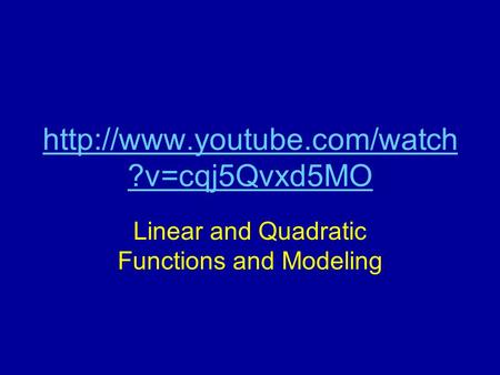 ?v=cqj5Qvxd5MO Linear and Quadratic Functions and Modeling.