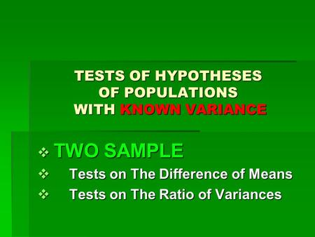 TESTS OF HYPOTHESES OF POPULATIONS WITH KNOWN VARIANCE  TWO SAMPLE  Tests on The Difference of Means  Tests on The Ratio of Variances.