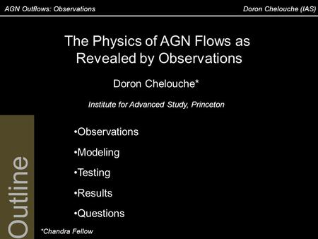 AGN Outflows: Observations Doron Chelouche (IAS) The Physics of AGN Flows as Revealed by Observations Doron Chelouche* Institute for Advanced Study, Princeton.