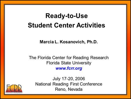 Marcia L. Kosanovich, Ph.D. The Florida Center for Reading Research Florida State University www.fcrr.org July 17-20, 2006 National Reading First Conference.