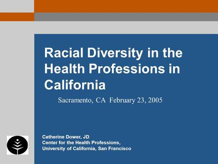 Racial Diversity in the Health Professions in California Catherine Dower, JD Center for the Health Professions, University of California, San Francisco.