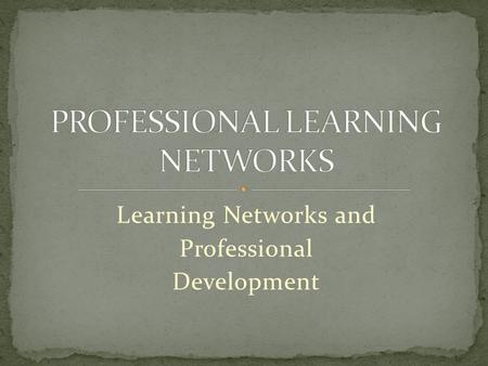 Learning Networks and Professional Development. Online technologies and practices that people use to share opinions, insights, experiences, and perspectives.