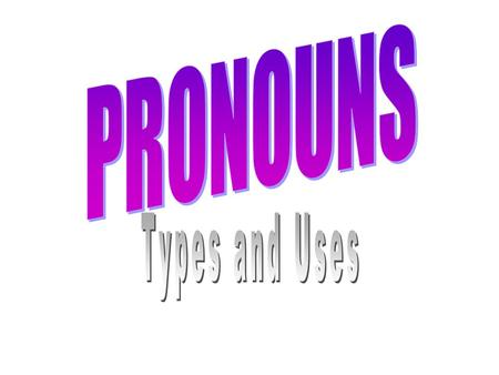 Types of Pronouns Personal: pronouns that take the place of the speaker, the person spoken to, and the person spoken about. (I, me, he, she, it, we, you,