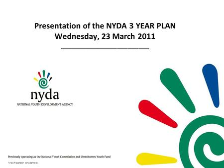 Presentation of the NYDA 3 YEAR PLAN Wednesday, 23 March 2011 _________________________ NYDA Presentation template/Rev02.